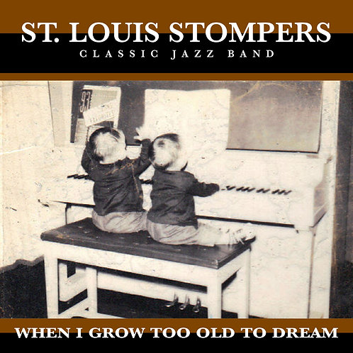 St. Louis Stompers - When I Grow Too Old To Dream