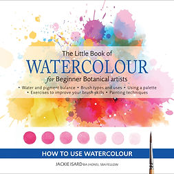 The Little Book of Watercolour for Beginner Botanical Artists book by Jackie Isard