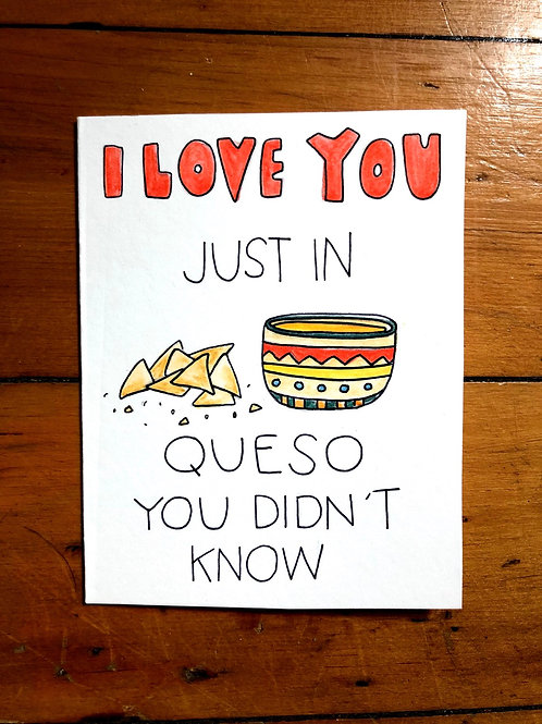 I Love You Just in Queso Didn't Know Card