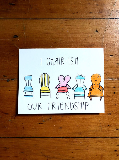 I Chair-ish Our Friendship