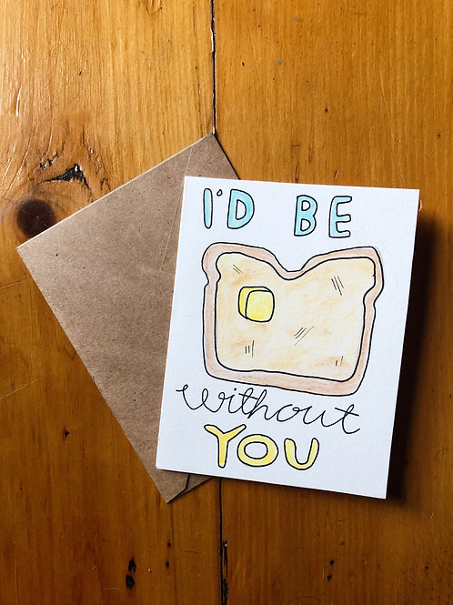 Without You I'd just be Toast Card