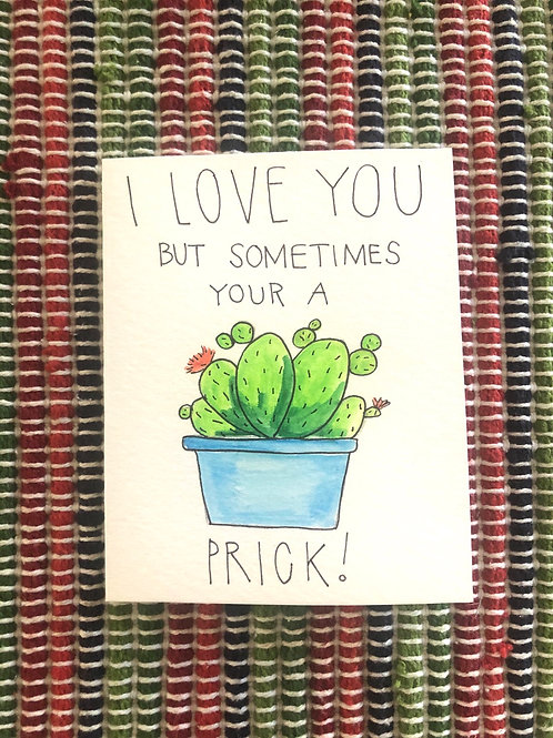 I Love You but sometimes Your a Prick Card