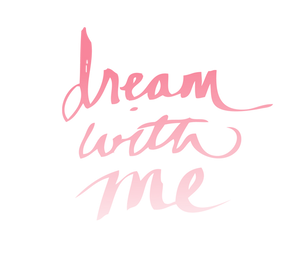 Dream with me wording.png