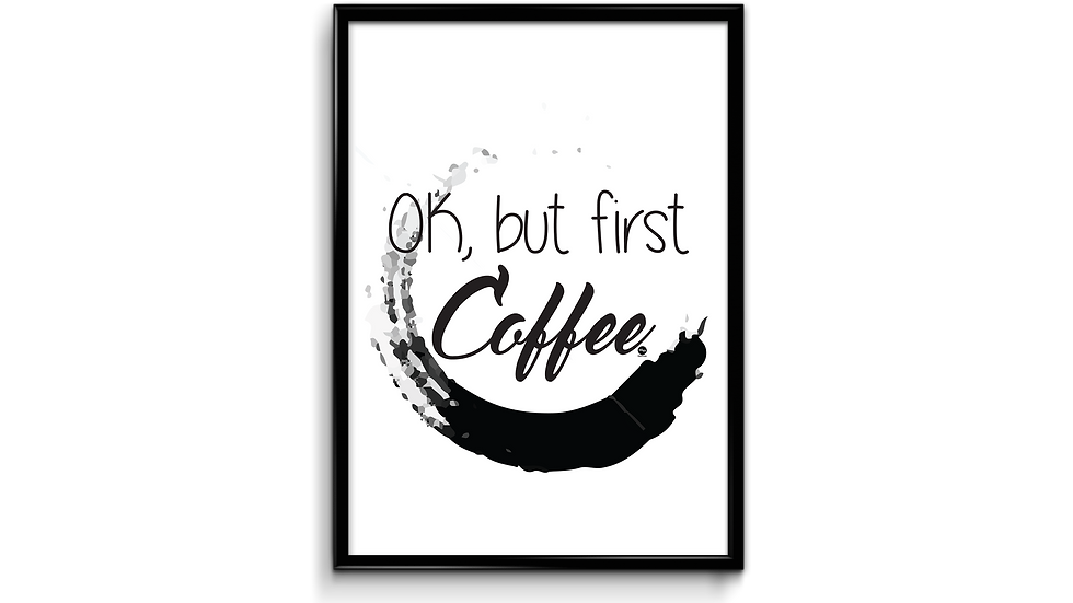 Ok, but first coffee -plakat