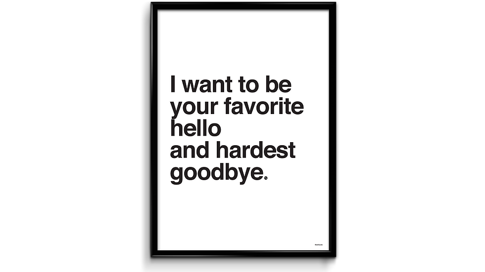 Your favorite hello and hardest goodbye - plakat