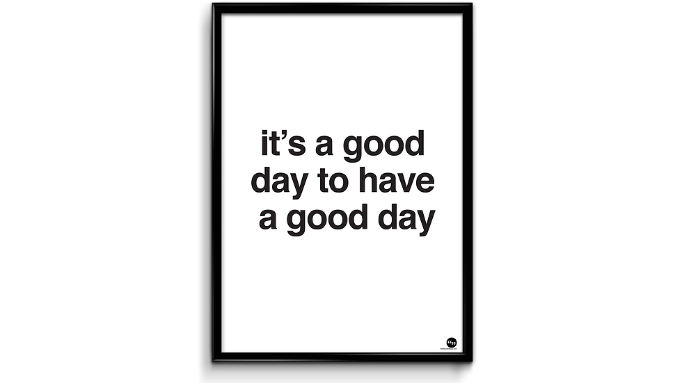 It's a good day to have a good day - plakat