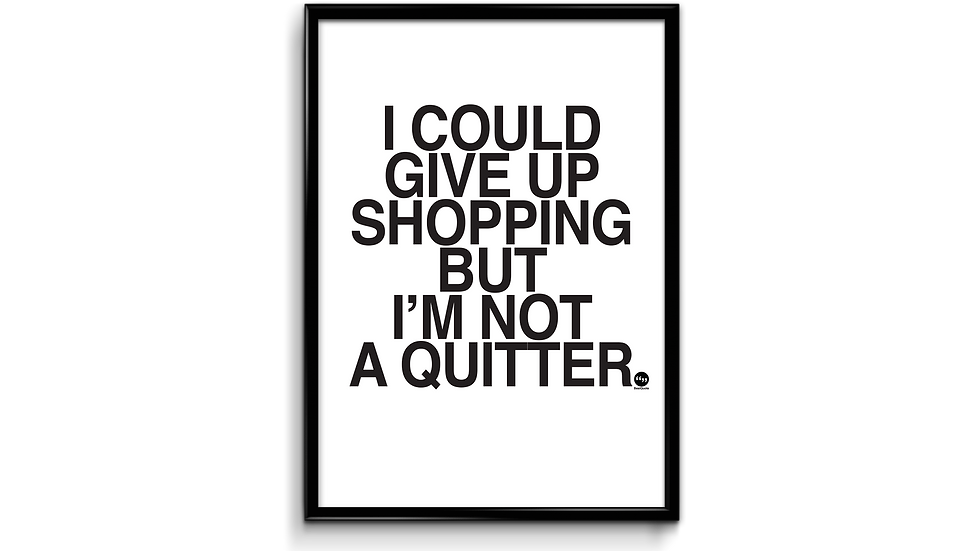 I could give up shopping - plakat