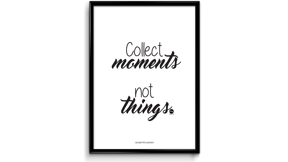 Collect moments not things - plakat
