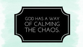 God has a way of calming the chaos