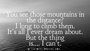 I want to climb mountains...I am just not there yet.