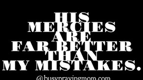 Mercy will always out weigh mistakes.