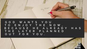 Don't let your plans, cloud God's plans for you.