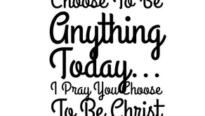 Choose To Be Like Christ