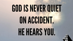 God is never quiet on accident. He hears you.