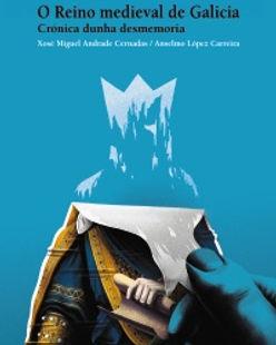O Reino medieval de Galicia. Crónica dun