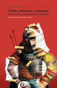 Celtas, castrexos e romanos. Á procura dun pasado na historia de Galicia