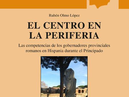 El centro en la periferia: Las competencias de los gobernadores provinciales romanos en Hispania dur