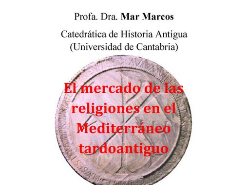 """""""El mercado de las religiones en el Mediterráneo tardoantiguo"""": Conferencia de Mar Marcos"""