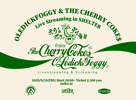 「OLEDICKFOGGY & THE CHERRY COKE$              Live Streaming in SHELTER / チェリーなディックでナマ背信」決定!!