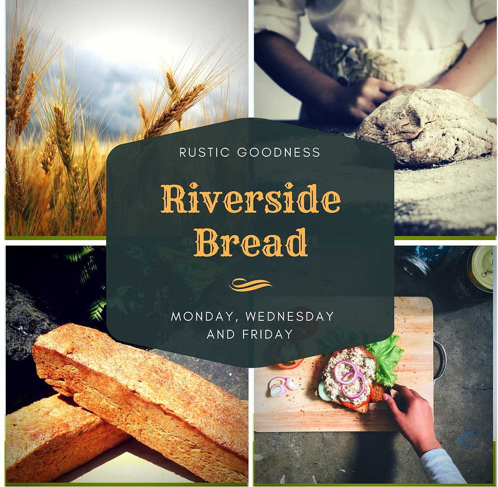 Riverside Bread Now available Monday, Wednesday and Friday