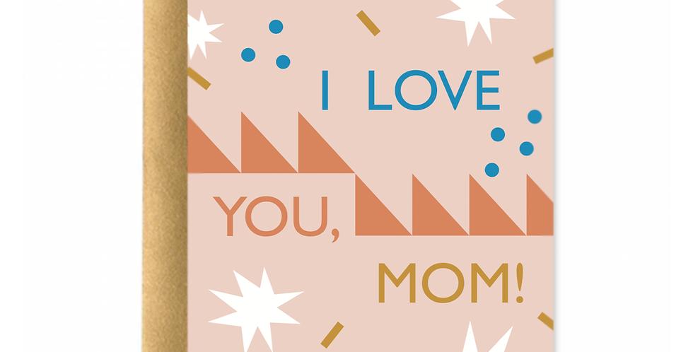 I Love Mom! Greeting Card