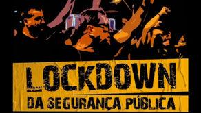 LOCKDOWN DA SEGURANÇA PÚBLICA