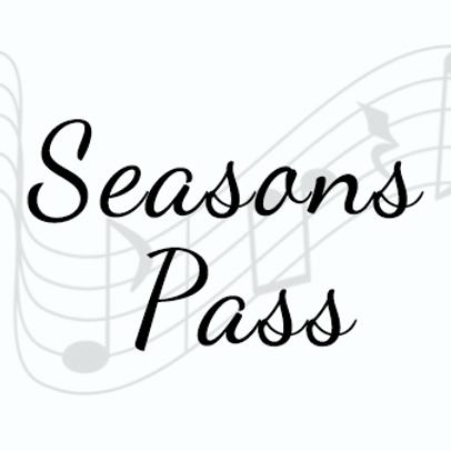 SEASONS PASS - MUSIC & MORE