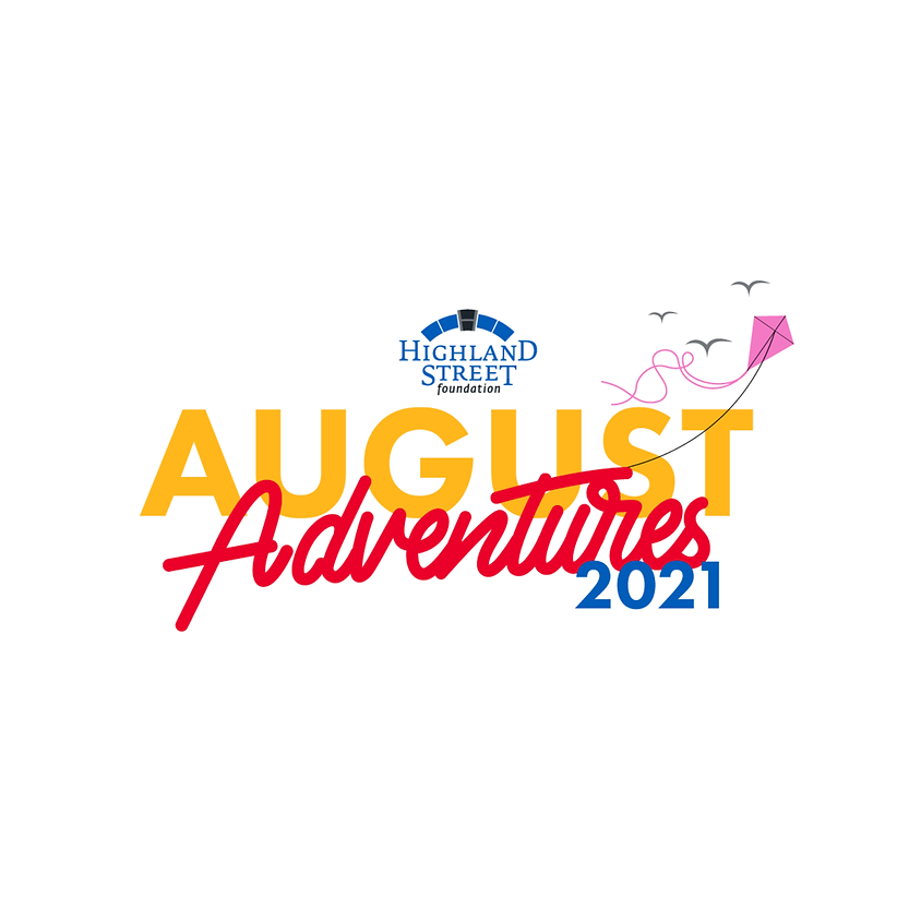 August Adventures sponsored by the Highland Street Foundation