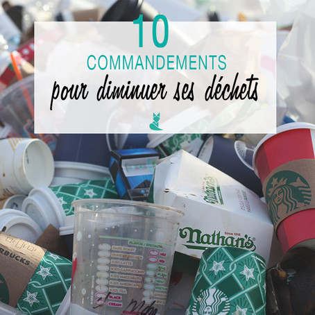 Les 10 commandements à suivre pour diminuer ses déchets au quotidien.