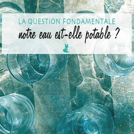 Notre eau est-elle potable ?