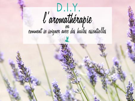 D.I.Y. L'aromathérapie ou comment se soigner avec des huiles essentielles