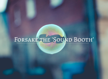 Forsake the 'Sound Booth'