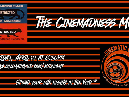 MORE CINEMADNESS MOVIE MAYHEM FRIDAY, APRIL 10TH