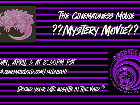 THE CINEMADNESS MOVIE RETURNS FRIDAY, APRIL 3!
