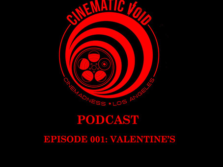 Cinematic Void Podcast ep 001: Valentine's