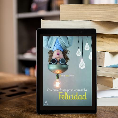 LAS TRES CLAVES PARA EDUCAR LA FELICIDAD,  e-book.