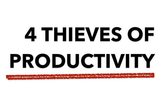 4 thieves of productivity