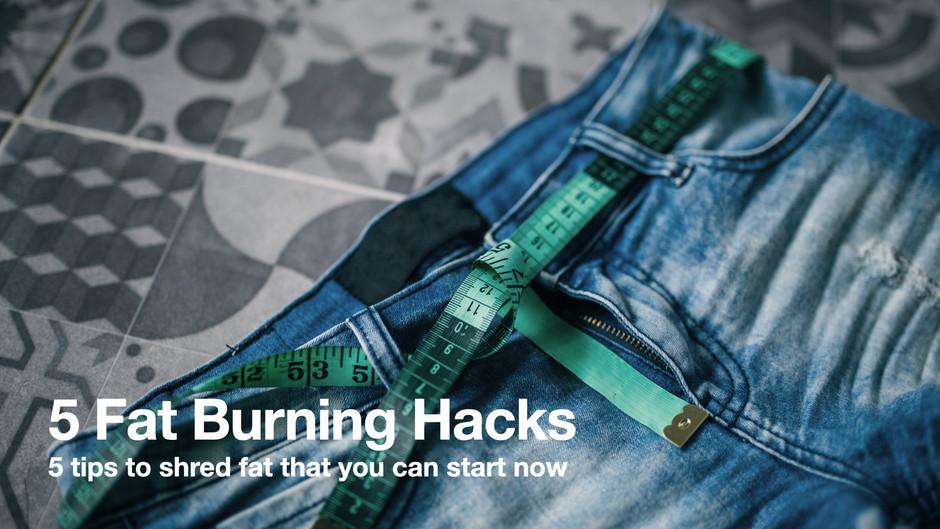 5 Fat Burning Hacks