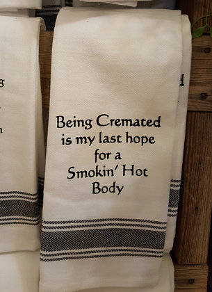 Kitchen Towel - Being Cremated Is My Last Hope...