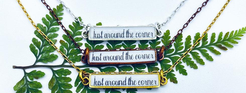 Just Around the Corner...