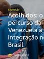 FOCO NOS EVENTOS- Exposição - Acolhidos: o percurso da Venezuela à integração no Brasil