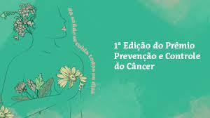 Foco nas Oportunidades! 1º Prêmio Prevenção e Controle do Câncer promovido pelo Ministério da Saúde.
