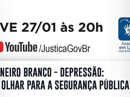 """Foco nas lives! """"Janeiro Branco - Depressão: Um olhar para Segurança Pública """"."""