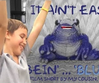 It Ain't EASY, Bein' Blue (a FROG's woes)