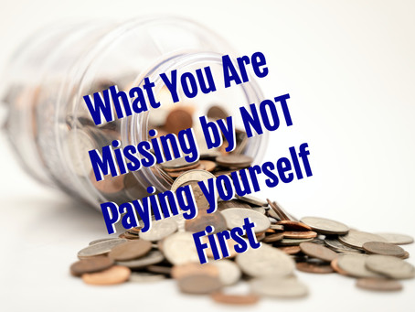 What You Are Missing by NOT Paying Yourself First