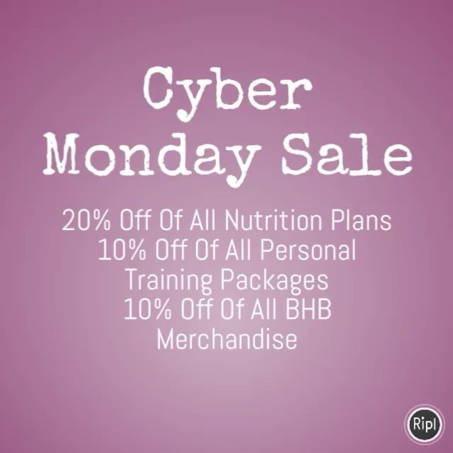"Check out the Cyber Sales Today.  20% Off Nutrition Plans ""Cyber"" 10% Off Training Packages ""CyberTrain"" 10% Off Of BHB Merchandise ""CyberMer""  Free Gift With Each Purchase over $75.00"