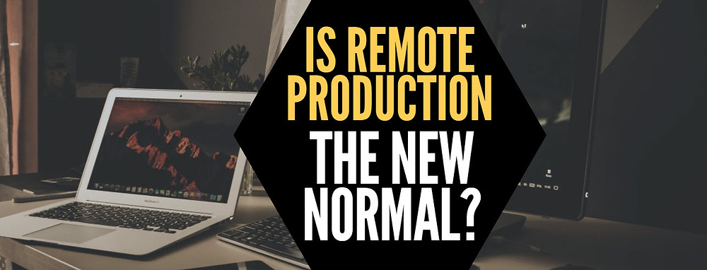 Is Remote Production the New Normal