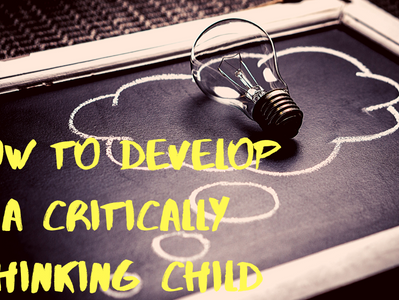 How to develop a critically thinking child.