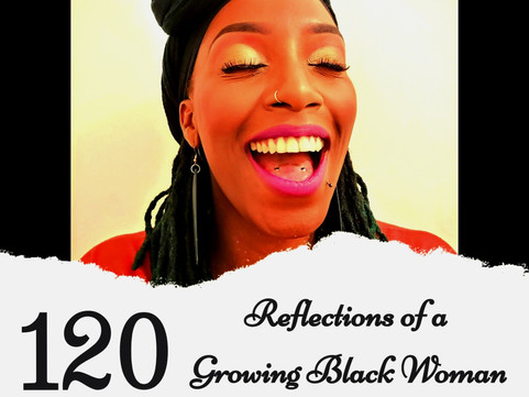 120 Reflections of a Growing Black Woman