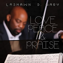 LaShawn D. Gary - Love, Peace & Praise (